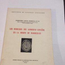 Libros de segunda mano: LOS DERECHOS DEL GOBIERNO ESPAÑOL EN LA MISION DE MARRUECOS PATROCINIO GARCÍA BARRIUSO C.S.I.C. Lote 225217870