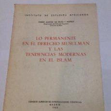Libros de segunda mano: LO PERMANENTE EN EL DERECHO MUSULMAN Y LAS TENDENCIAS MODERNAS EN EL ISLAM PEDRO MARTIN DE HIJAS. Lote 225218025