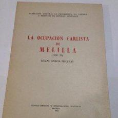 Libros de segunda mano: LA OCUPACIÓN CARLISTA DE MELILLA (1838-39) TOMAS GARCIA FIGUERAS C.S.I.C. Lote 225218683