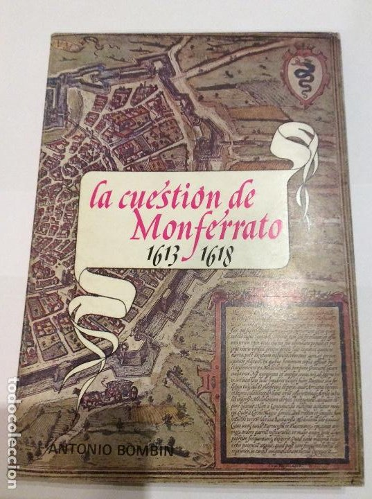 LA CUESTIÓN DE MONFERRATO 1613 - 1618 ANTONIO BOMBÍN PEREZ TEMA MONARQUIA HISPANICA NORTE DE ITALIA (Libros de Segunda Mano - Historia Moderna)