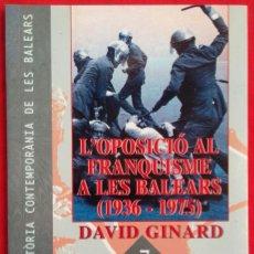 Libros de segunda mano: L'OPOSICIÓ AL FRANQUISME A LES BALEARS (1936~1975) - 1997 - DAVID GINARD - ED. DOCU. BALEAR - PJRB. Lote 225622590