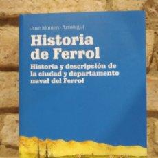 Libros de segunda mano: HISTORIA DE FERROL. DESCRIPCIÓN DE LA CIUDAD Y DEPARTAMENTO NAVAL DEL FERROL MONTERO AROSTEGUI. Lote 226395255