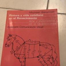 Libri di seconda mano: PINTURA Y VIDA COTIDIANA EN EL RENACIMIENTO.MICHAEL BAXANDALL. Lote 226903630