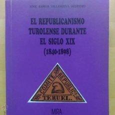 Libros de segunda mano: EL REPUBLICANISMO TUROLENSE DURANTE EL SIGLO XIX ( 1840 - 1898 ) TERUEL - ARAGON / 1993 / SIN USAR. Lote 229069710