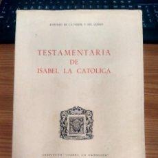 Libros de segunda mano: TESTAMENTARÍA DE ISABEL LA CATÓLICA - ANTONIO DE LA TORRE Y DEL CERRO - ALDECOA, BURGOS, 1968. Lote 229789800