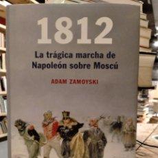 Livros em segunda mão: AFDAM ZAMOYSKI - 1812 LA TRÁGICA MARCHA DE NAPOLEÓN SOBRE MOSCÚ. Lote 265492034