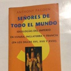 Libros de segunda mano: SEÑORES DE TODO EL MUNDO ANTHONY PAGDEN IDEOLOGÍAS DEL IMPERIO EN ESPAÑA INGLATERRA Y FRANCIA. Lote 232036730