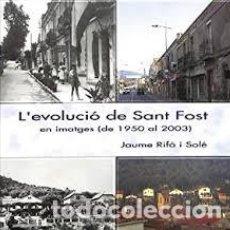 Libros de segunda mano: L'EVOLUCIÓ DE SANT FOST EN IMATGES (DE 1950 AL 2003). JAUME RIFÀ I SOLÉ. Lote 232349905