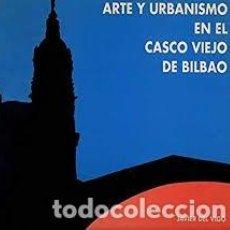 Libros de segunda mano: ARTE Y URBANISMO EN EL CASCO VIEJO DE BILBAO. JAVIER DE VIGO. Lote 232350865