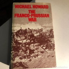 Libros de segunda mano: THE FRANCO-PRUSSIAN WAR: THE GERMAN INVASION OF FRANCE 1870-1871 DE MICHAEL HOWARD. Lote 232552280