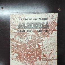 Libros de segunda mano: LA VIDA DE UNA CIUDAD ALMERÍA SIGLO XIX (1850-1899). FERNANDO OCHOTORENA 1977. Lote 293709468