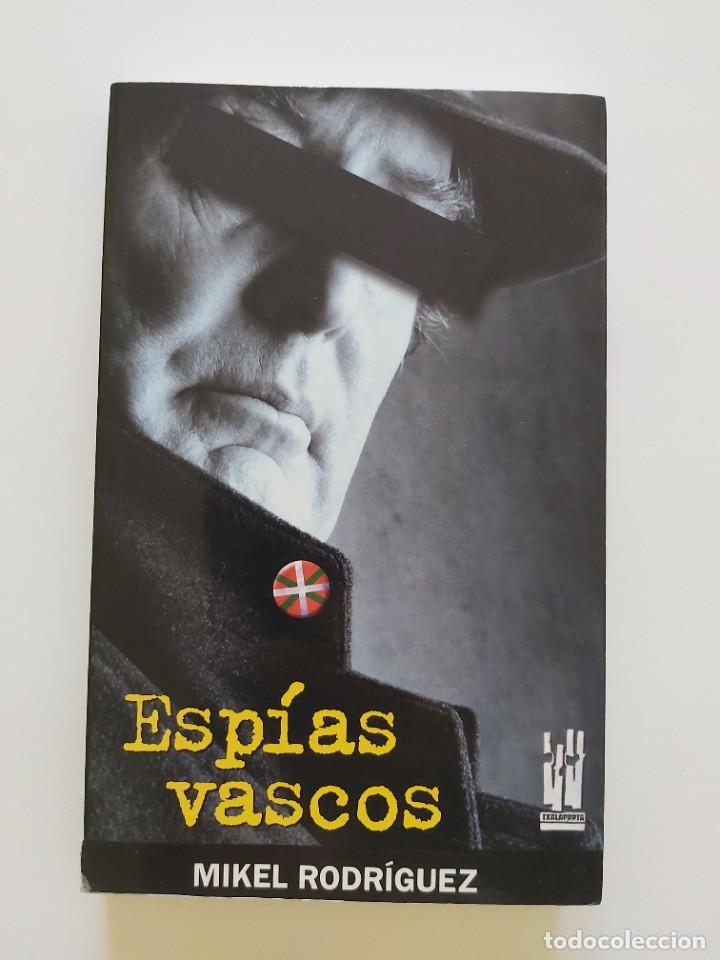 LIBRO ESPÍAS VASCOS. AUTOR MIKEL RODRÍGUEZ (Libros de Segunda Mano - Historia Moderna)