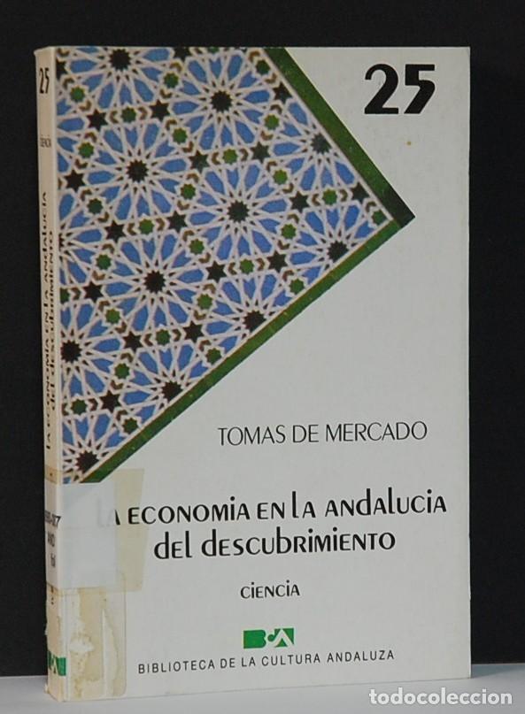 LMV - LA ECONOMÍA EN LA ANDALUCÍA DEL DESCUBRIMIENTO. TOMÁS DE MERCADO. (Libros de Segunda Mano - Historia Moderna)
