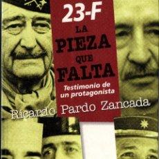 Libros de segunda mano: 23-F LA PIEZA QUE FALTA. TESTIMONIO DE UN PROTAGONISTA. EMILIO PARDO ZANCADA. PLAZA & JANÉS. 1998.. Lote 239937775