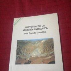 Libros de segunda mano: HISTORIA DE LA MINERIA ANDALUZA - LUIS GARRIDO. Lote 240556860