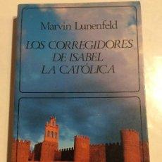Libros de segunda mano: LOS CORREGIDORES DE ISABEL LA CATÓLICA MARVIN LUNENFELD. Lote 240560090