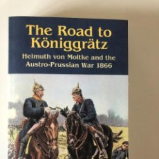 Libros de segunda mano: THE ROAD TO KONIGGRATZ: HELMUTH VON MOLTKE AND THE AUSTRO-PRUSSIAN WAR 1866 DE BARRY QUINTIN. Lote 240799815