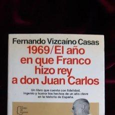 Libros de segunda mano: 1969. EL AÑO EN QUE FRANCO HIZO REY A DON JUAN CARLOS - FERNANDO VIZCAÍNO CASAS - PLANETA 1994. Lote 241094380