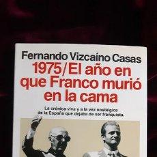 Libros de segunda mano: 1975. EL AÑO EN QUE FRANCO MURIÓ EN LA CAMA - F. VIZCAÍNO CASAS - PLANETA 1992. Lote 241094385