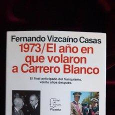 Libros de segunda mano: 1973. EL AÑO EN QUE VOLARON A CARRERO BLANCO - FERNANDO VIZCAINO CASAS - PLANETA 1993. Lote 241094390
