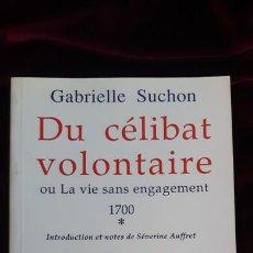 Libros de segunda mano: DU CÉLIBAT VOLONTAIRE OU LA VIE SANS ENGAGEMENTS (1700) 1 - GABRIELLE SUCHON - INDIGO 2014. Lote 241094430