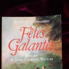 Libros de segunda mano: FETES GALANTES. HISTOIRE DE LA VIE D'ANTOINE WATTEAU - CHAPONNIERE PERNETTE - MONTALBA 1984. Lote 241094445