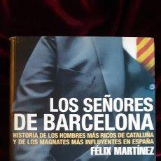 Libros de segunda mano: LOS SEÑORES DE BARCELONA - FELIX MARTÍNEZ - LA ESFERA DE LOS LIBROS 2002. Lote 241094565