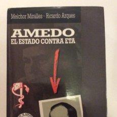 Libros de segunda mano: AMEDO EL ESTADO CONTRA ETA MELCHOR MIRALLES RICARDO ARQUES. Lote 241332180