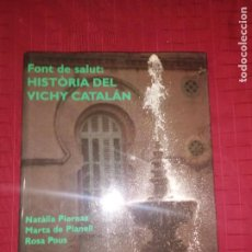 Libros de segunda mano: FONT DE SALUT , HISTORIA DEL VICHY CATALÁN - XAVIER MISERACHS , PIERNAS,PLANELL, POUS. Lote 242218005