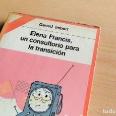 Libros de segunda mano: ELENA FRANCIS, UN CONSULTORIO PARA LA TRANSICIÓN - GÉRARD IMBERT - 1982. Lote 242476905