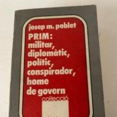 Libros de segunda mano: PRIM: MILITAR, DIPLOMÀTIC, POLÍTIC, CONSPIRADOR, HOME DE GOVERN. Lote 242935115