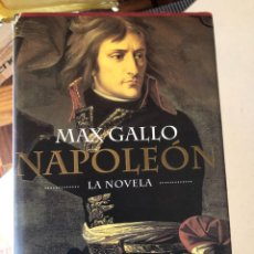 Libros de segunda mano: MAX GALLO - NAPOLEÓN, LA NOVELA - PLANETA 1998. Lote 243792225