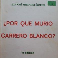 Libros de segunda mano: PORQUE MURIO CARRERO BLANCO ANDONI UGARANA LARRUN VERDAD Y LIBERTAD BAYONA 1975. Lote 243922210