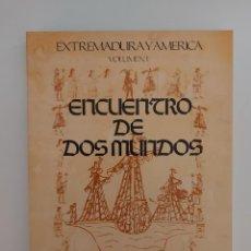 Libros de segunda mano: EXTREMADURA Y AMÉRICA. VOLUMEN I. ENCUENTRO DE DOS MUNDOS. Lote 243989665
