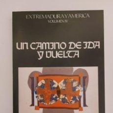 Libros de segunda mano: EXTREMADURA Y AMÉRICA. VOLUMEN IV. UN CAMINO DE IDA Y VUELTA.. Lote 244000495