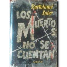 Libros de segunda mano: LOS MUERTOS NO SE CUENTAN. SOLER, BARTOLOMÉ. Lote 244004725