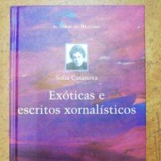 Libros de segunda mano: EXÓTICAS E ESCRITOS XORNALISTICOS SOFÍA CASANOVA. Lote 244006620