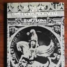 Libros de segunda mano: EL PALACIO DE LA DIPUTACIÓN DE BARCELONA. IGNACIO RUBIO Y CAMBRONERO. 2ª EDICIÓN, 1972. Lote 244011120