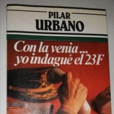 Libros de segunda mano: CON LA VENIA YO INDAGUÉ EL 23 F . PILAR URBANO. Lote 244022650