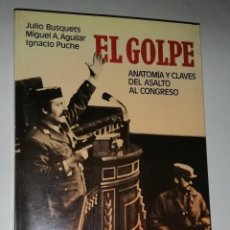 Libros de segunda mano: EL GOLPE : ANATOMÍA Y CLAVES DEL ASALTO AL CONGRESO 1981. Lote 244022860