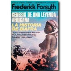 Libros de segunda mano: GÉNESIS DE UNA LEYENDA AFRICANA. LA HISTORIA DE BIAFRA. FORSYTH, FREDERICK. Lote 244513575