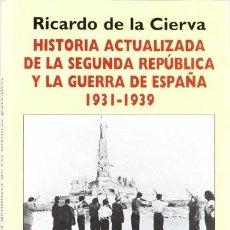 Libros de segunda mano: HISTORIA ACTUALIZADA DE LA SEGUNDA REPÚBLICA Y LA GUERRA DE ESPAÑA 1931-1939 RICARDO DE LA CIERVA. Lote 244517465