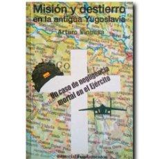 Libros de segunda mano: MISIÓN Y DESTIERRO EN LA ANTIGUA YUGOSLAVIA. VINUESA, ARTURO. Lote 244518925