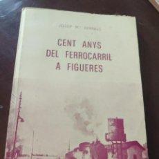 Libros de segunda mano: CENT ANYS DE FERROCARRIL A FIGUERES. JOSEP Mª BERNILS. DEDICATÒRIA AUTÒGRAFA. SEGELL PRIMER DIA.. Lote 244765410