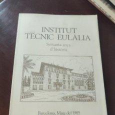 Libros de segunda mano: INSTITUT TÈCNIC EULÀLIA: SEIXANTA ANYS D'HISTÒRIA. DIVERSOS AUTORS. 1985. 61 PP.. Lote 244769300