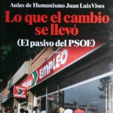 Libros de segunda mano: LO QUE EL CAMBIO SE LLEVÓ : (EL PASIVO DEL PSOE) / AULAS DE HUMANISMO JUAN LUIS VIVES. 1ª ED. 1985.. Lote 244782280