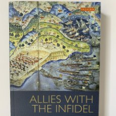 Libros de segunda mano: CHRISTINE ISOM-VERHAAREN, ALLIES WITH THE INFIDEL: THE OTTOMAN AND FRENCH ALLIANCE (2011). Lote 244928725
