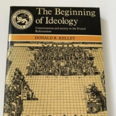 Libros de segunda mano: DONALD R. KELLEY, THE BEGINNING OF THE IDEOLOGY: CONSCIOUSNESS AND SOCIETY IN THE FRENCH REFORMATION. Lote 244930980