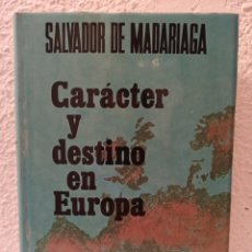 Libros de segunda mano: LIBRO CARÁCTER Y DESTINO DE EUROPA SALVADOR DE MADARIAGA. Lote 245025220