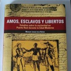 Libros de segunda mano: AMOS, ESCLAVOS Y LIBERTOS. ESTUDIOS ESCLAVITUD EN PUERTO REAL (CÁDIZ) EDAD MODERNA. IZCO REINA. Lote 245069425